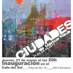 March 2013: Exhibition \'Ciudades\'_ Cafe del Sol_ Barcelona
